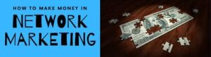 image of a dollar bill puzzle sitting on a table partially assembled and text next to it that reads how to make money in network marketing.