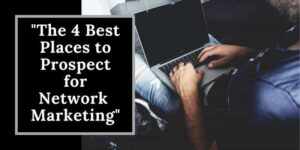 A man with a laptop sitting on his lap typing and the words best places to prospect for network marketing are on the screen to his left.