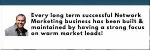Warm market leads are the foundation of a strong network marketing business.