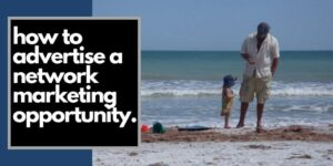 A man on a beach in Indian Shores Florida with his little daughter. How to advertise a network marketing opportunity is written on left side of picture.