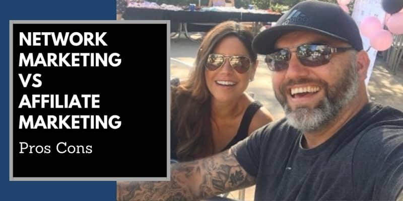 Robb Corbett with his girl friend Carla on a patio of a restaurant, there is text written next to them that says network marketing vs affiliate marketing pros cons